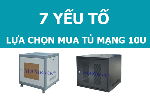 7 Yếu tố lựa chọn mua tủ mạng 10U giá rẻ tốt nhất